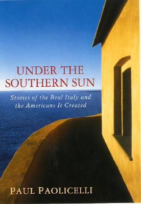 Image for Under the Southern Sun: Stories of the Real Italy and the Americans It Created