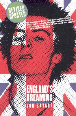 England's Dreaming, Revised Edition: Anarchy, Sex Pistols, Punk Rock, and Beyond, Jon Savage