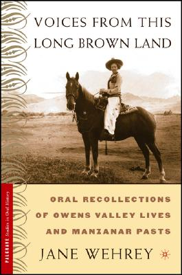 Image for Voices From This Long Brown Land: Oral Recollections Of Owens Valley Lives And Manzanar Pasts (Palgrave Studies in Oral History)