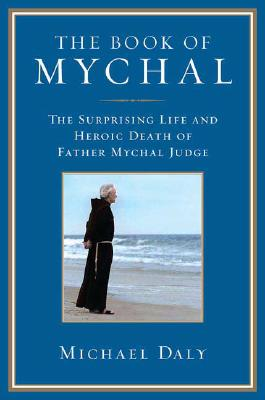 The Book of Mychal: The Surprising Life and Heroic Death of Father Mychal Judge, Daly, Michael