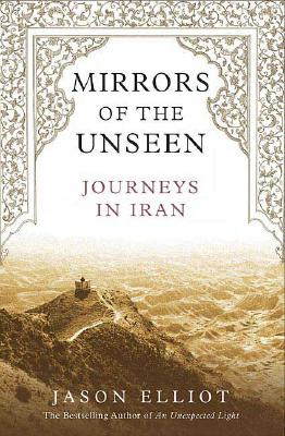 Image for Mirrors of the Unseen: Journeys in Iran