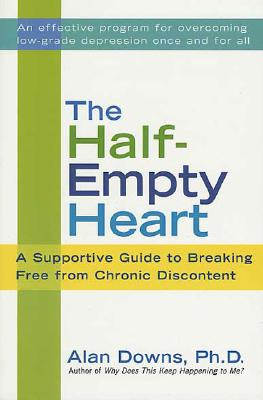 The Half-Empty Heart: A Supportive Guide to Breaking Free from Chronic Discontent, Alan Downs