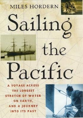Image for Sailing the Pacific: A Voyage Across the Longest Stretch of Water on Earth, and a Journey into Its Past