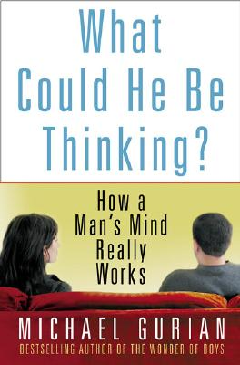 Image for What Could He Be Thinking?: How a Man's Mind Really Works
