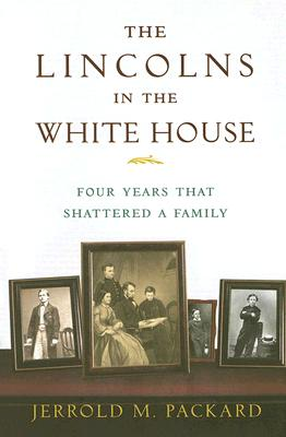 Image for The Lincolns in the White House: Four Years That Shattered a Family