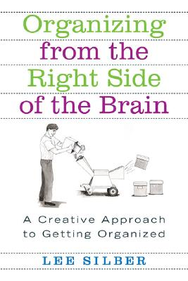 Organizing from the Right Side of the Brain: A Creative Approach to Getting Organized, Silber, Lee