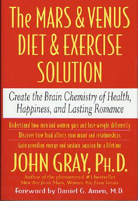 The Mars & Venus Diet & Exercise Solution: Create the Brain Chemistry of Health, Happiness, and Lasting Romance, Gray, John