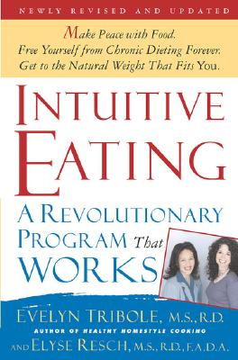 Intuitive Eating: A Revolutionary Program That Works, EVELYN TRIBOLE, ELYSE RESCH