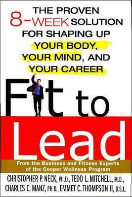 Image for Fit to Lead: The Proven 8-Week Solution for Shaping Up Your Body, Your Mind, and Your Career