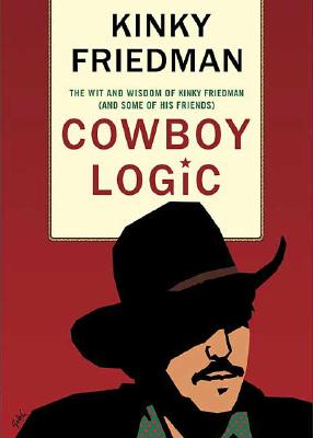 Image for Cowboy Logic: The Wit And Wisdom of Kinky Friedman (And Some of His Friends)