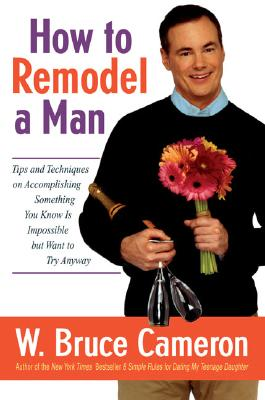 Image for How To Remodel A Man: Tips And Techniques On Accomplishing Something You
