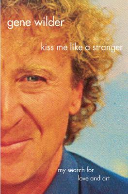 Image for Kiss Me Like A Stranger: My Search for Love and Art