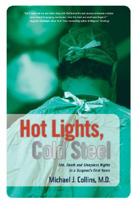 Image for Hot Lights, Cold Steel: Life, Death and Sleepless Nights in a Surgeon's First Years