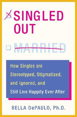 Image for SINGLED OUT : HOW SINGLES ARE STEREOTYPED, STIGMATIZED, AND IGNORED, AND STILL LIVE HAPPI