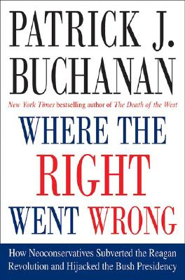 Image for Where the Right Went Wrong: How Neoconservatives Subverted the Reagan Revolution and Hijacked the Bush Presidency