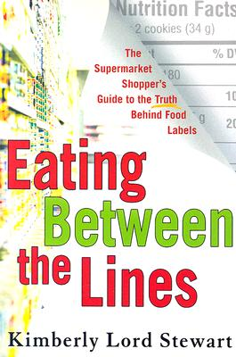 Eating Between the Lines: The Supermarket Shopper's Guide to the Truth Behind Food Labels, Stewart,Kimberly Lord