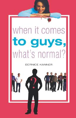 When It Comes to Guys, What's Normal?, Bernice Kanner