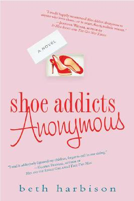 Shoe Addicts Anonymous: A Novel, Harbison, Beth