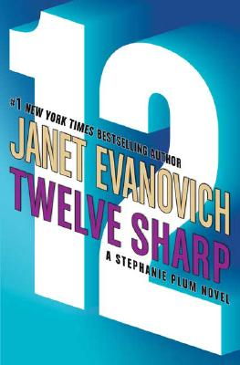 Twelve Sharp (A Stephanie Plum Novel) (Stephanie Plum Novels), Evanovich, Janet
