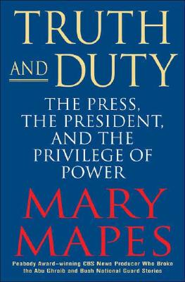 Image for Truth and Duty: The Press, the President, and the Privilege of Power