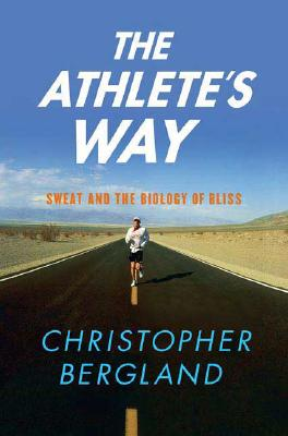 Image for ATHLETE'S WAY, THE SWEAT AND THE BIOLOGY OF BLISS