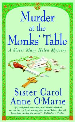 Murder at the Monks' Table: A Sister Mary Helen Mystery (Sister Mary Helen Mysteries), Carol Anne O'Marie