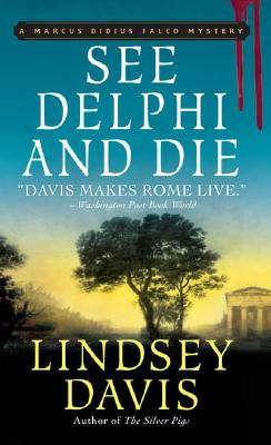 See Delphi and Die: A Marcus Didius Falco Mystery (Marcus Didius Falco Mysteries), Lindsey Davis