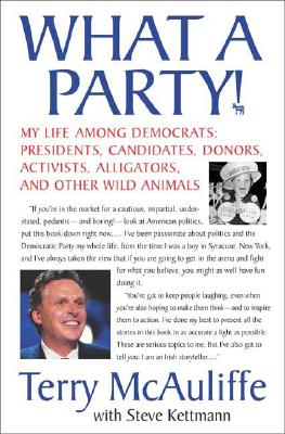 What a Party! : My Life among Democrats - Presidents, Candidates, Donors, Activists, Alligators and Other Wild Animals, McAuliffe, Terry; Kettman, Steve