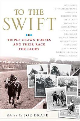 Image for To the Swift: Classic Triple Crown Horses and Their Race for Glory