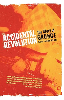 Image for ACCIDENTAL REVOLUTION : THE STORY OF GRUNGE
