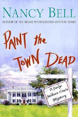 Paint the Town Dead: A Judge Jackson Crain Mystery, Bell, Nancy
