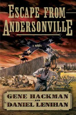 Escape from Andersonville: A Novel of the Civil War, Hackman, Gene; Lenihan, Daniel