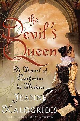 The Devil's Queen: A Novel of Catherine De Medici, Kalogridis, Jeanne