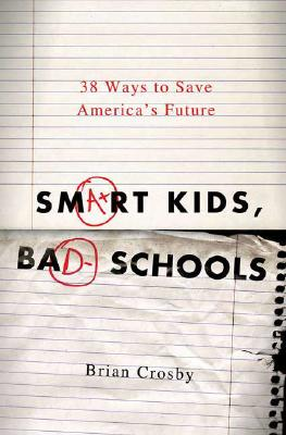 Image for Smart Kids, Bad Schools: 38 Ways To Save America's Future