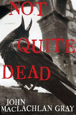 Not Quite Dead, John MacLachlan Gray