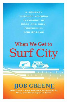 Image for WHEN WE GET TO SURF CITY : A JOURNEY THR