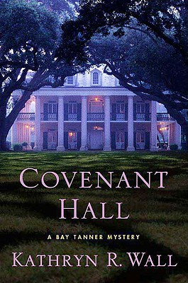 Covenant Hall: A Bay Tanner Mystery (Bay Tanner Mysteries), Wall, Kathryn R.