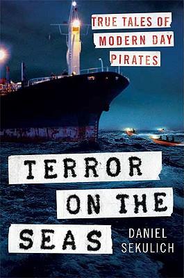 Terror on the Seas: True Tales of Modern-Day Pirates, Daniel Sekulich