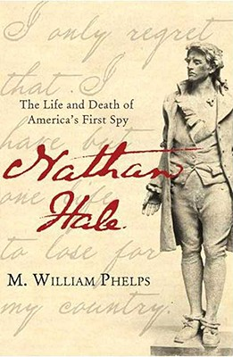 Nathan Hale: The Life and Death of America's First Spy, Phelps, M. William