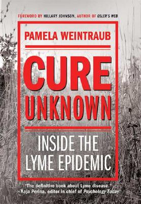 "Cure Unknown: Inside the Lyme Epidemic, ""Weintraub, Pamela"""