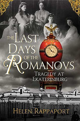 The Last Days of the Romanovs: Tragedy at Ekaterinburg, RAPPAPORT, Helen