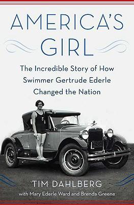 America's Girl: The Incredible Story of How Swimmer Gertrude Ederle Changed the Nation, Tim Dahlberg, Mary Ederle Ward, Brenda Greene