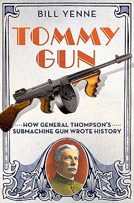 Image for Tommy Gun: How General Thompson's Submachine Gun Wrote History (First Edition)