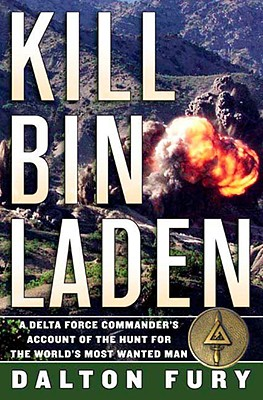 Kill Bin Laden: A Delta Force Commander's Account of the Hunt for the World's Most Wanted Man, Fury, Dalton