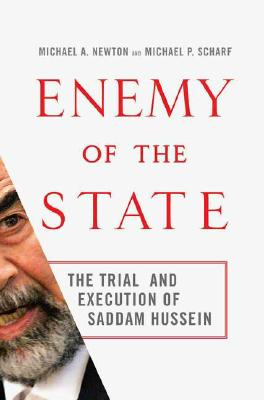 Enemy of the State: The Trial and Execution of Saddam Hussein, Newton, Michael A.; Scharf, Michael P.