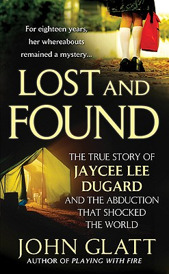 Lost and Found: The True Story of Jaycee Lee Dugard and the Abduction that Shocked the World, John Glatt