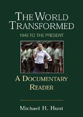 The World Transformed: 1945 to the Present: A Documentary Reader, Hunt, Michael H.