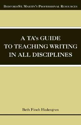 A TA's Guide to Teaching Writing in All Disciplines, Hedengren, Beth Finch