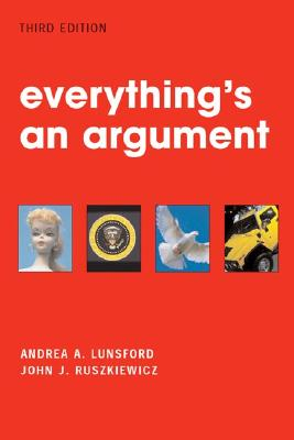 Everything's an Argument, Andrea A. Lunsford; John J. Ruszkiewicz