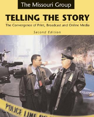 Image for Telling the Story: The Convergence of Print, Broadcast, and Online Media